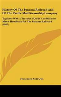 History of the Panama Railroad and of the Pacific Mail Steamship Company