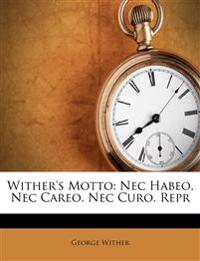 Wither's Motto: Nec Habeo, Nec Careo, Nec Curo. Repr