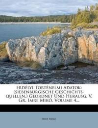 Erdélyi Történelmi Adatok: (siebenbürgische Geschichts-quellen.) Geordnet Und Herausg. V. Gr. Imre Mikó, Volume 4...