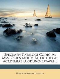 Specimen Catalogi Codicum Mss. Orientalium Bitliothecae Academiae Lugduno-batavae...