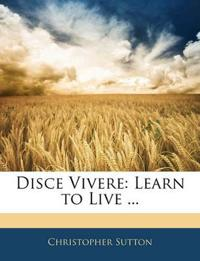 Disce Vivere: Learn to Live ...