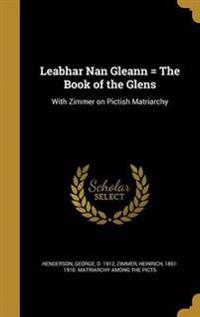 LEABHAR NAN GLEANN = THE BK OF