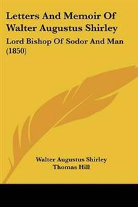 Letters and Memoir of Walter Augustus Shirley