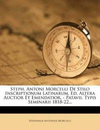 Steph. Antoni Morcelli De Stilo Inscriptionum Latinarum. Ed. Altera Auctior Et Emendatior. - Patavii, Typis Seminarii 1818-22...