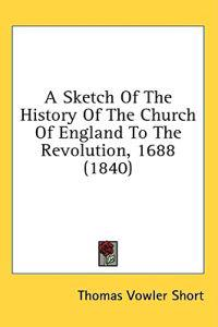 A Sketch Of The History Of The Church Of England To The Revolution, 1688 (1840)