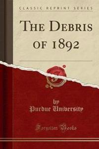 The Debris of 1892 (Classic Reprint)