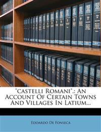"""castelli Romani"".: An Account Of Certain Towns And Villages In Latium..."