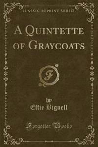 A Quintette of Graycoats (Classic Reprint)