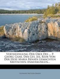 Vertheidigung Der Über Des ... P. Georg Gaar, Der Ges. Jes. Rede Von Der Hexe Maria Renata Gemachten Kritischen Anmerkungen...