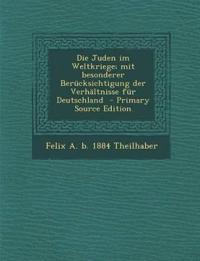 Die Juden Im Weltkriege; Mit Besonderer Berucksichtigung Der Verhaltnisse Fur Deutschland