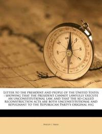 Letter to the president and people of the United States : showing that the president cannot lawfully execute an unconstitutional law, and that the so-