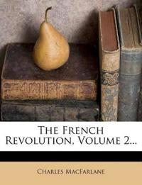 The French Revolution, Volume 2...