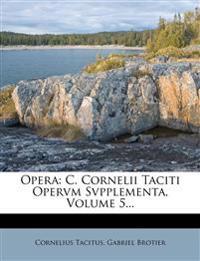 Opera: C. Cornelii Taciti Opervm Svpplementa, Volume 5...