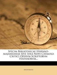 Specim Bibliothecae Hispano-majansianae Sive Idea Novi Catalogi Critici Opervm Scriptorvm Hispanorvm...