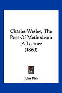 Charles Wesley, the Poet of Methodism