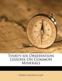 Thirty-six Observation Lessons On Common Minerals