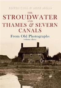 The Stroudwater and Thames and Severn Canals from Old Photographs Volume 3