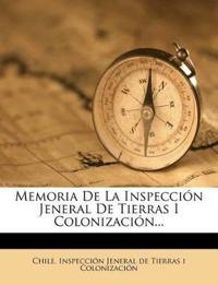 Memoria de La Inspeccion Jeneral de Tierras I Colonizacion...