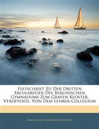 Festschrift Zu Der Dritten Säcularfeier Des Berlinischen Gymnasiums Zum Graven Kloster, Veröffentl. Von Dem Lehrer-Collegium