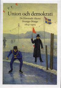 Union och demokrati : de förenade rikena Sverige och Norge 1814-1905