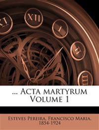 ... Acta martyrum Volume 1