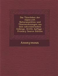 Das Thierleben der Alpenwelt. Naturansichten und Thierzeichnungen aus dem schweizerischen Gebirge, Dritte Auflage - Primary Source Edition