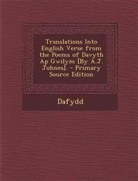 Translations Into English Verse from the Poems of Davyth AP Gwilym [By A.J. Johnes]. - Primary Source Edition