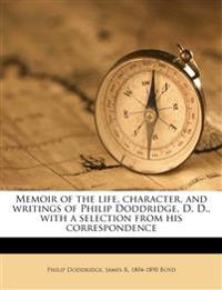 Memoir of the life, character, and writings of Philip Doddridge, D. D., with a selection from his correspondence