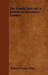 The Family Save-all, a System of Secondary Cookery