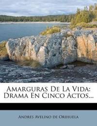 Amarguras De La Vida: Drama En Cinco Actos...