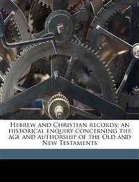 Hebrew and Christian records; an historical enquiry concerning the age and authorship of the Old and New Testaments Volume 2