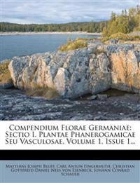 Compendium Florae Germaniae: Sectio I. Plantae Phanerogamicae Seu Vasculosae, Volume 1, Issue 1...