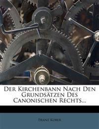 Der Kirchenbann Nach Den Grundsätzen Des Canonischen Rechts...