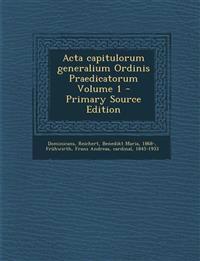 Acta capitulorum generalium Ordinis Praedicatorum Volume 1 - Primary Source Edition
