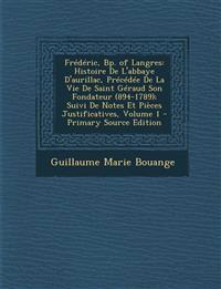 Frédéric, Bp. of Langres: Histoire De L'abbaye D'aurillac, Précédée De La Vie De Saint Géraud Son Fondateur (894-1789); Suivi De Notes Et Pièces Justi
