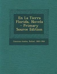 En La Tierra Florida, Novela - Primary Source Edition