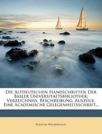 Die Altdeutschen Handschriften Der Basler Universitaetsbibliothek: Verzeichniss, Beschreibung, Auszüge. Eine Academische Gelegenheitsschrift...