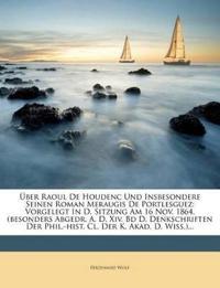 Über Raoul De Houdenc Und Insbesondere Seinen Roman Meraugis De Portlesguez: Vorgelegt In D. Sitzung Am 16 Nov. 1864. (besonders Abgedr. A. D. Xiv. Bd