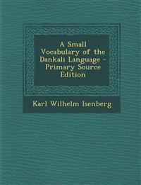 A Small Vocabulary of the Dankali Language - Primary Source Edition