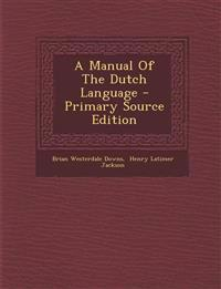 A Manual Of The Dutch Language - Primary Source Edition