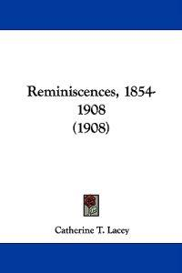 Reminiscences, 1854-1908