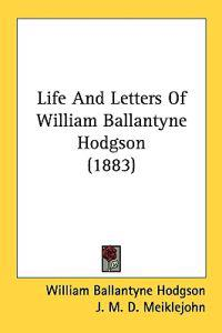 Life and Letters of William Ballantyne Hodgson