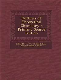 Outlines of Theoretical Chemistry - Primary Source Edition