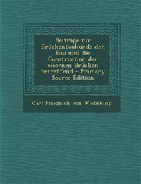 Beiträge zur Brückenbaukunde den Bau und die Construction der eisernen Brücken betreffend - Primary Source Edition