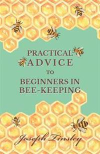 Practical Advice to Beginners in Bee-Keeping