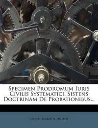 Specimen Prodromum Iuris Civilis Systematici, Sistens Doctrinam De Probationibus...