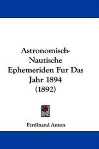 Astronomisch-nautische Ephemeriden Fur Das Jahr 1894