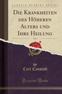 Die Krankheiten des Höheren Alters und Ihre Heilung, Vol. 2 (Classic Reprint)