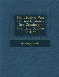 Handboekje Van de Geschiedenis Der Zending - Primary Source Edition
