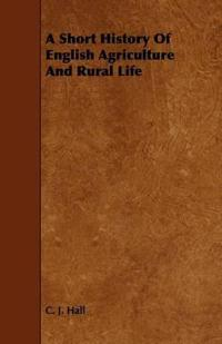 A Short History of English Agriculture and Rural Life